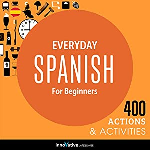 Everyday Spanish for Beginners - 400 Actions & Activities: Beginner Spanish #1 Audiobook by  Innovative Language Learning LLC Narrated by  SpanishPod101.com