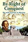 By Right of Conquest: Or with Cortez in Mexico