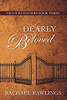 Dearly Beloved (Grave Reminders Book 3) by [Rawlings, Rachael]