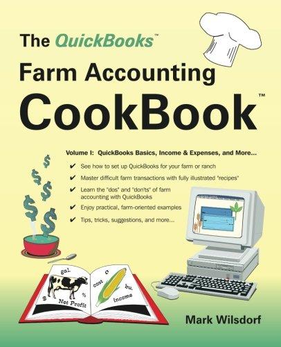 Farm Accounting - The QuickBooks Farm Accounting Cookbook, Volume I: QuickBooks Basics, Income & Expenses, and More... (Volume 1)