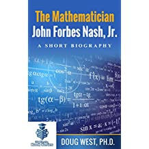The Mathematician John Forbes Nash Jr. – A Short Biography (30 Minute Book Series 16)