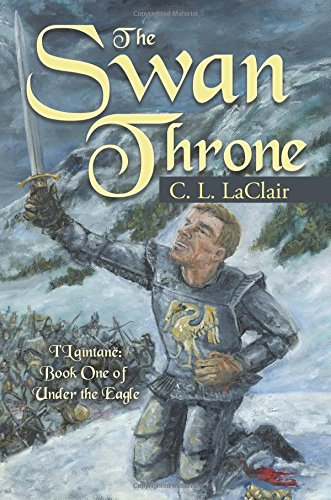 The Swan Throne: I'Laîntanë: Book One of Under the Eagle
