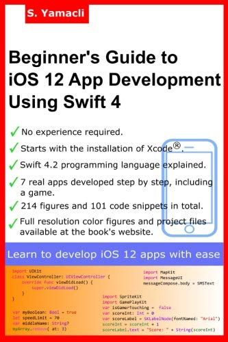 Beginner's Guide to iOS 12 App Development Using Swift 4: Xcode, Swift and App Design Fundamentals