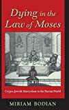 download ebook dying in the law of moses: crypto-jewish martyrdom in the iberian world (the modern jewish experience) by miriam bodian (2007-05-22) pdf epub