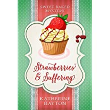 Strawberries and Suffering (Sweet Baked Mystery Book 2)