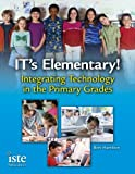 IT's Elementary! Integrating Technology in the Primary Grades, Boni Hamilton, 1564842282