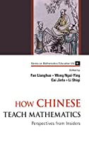 How Chinese Teach Mathematics: Perspectives from Insiders, 2nd Edition Front Cover