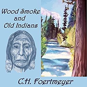 Wood Smoke and Old Indians Audiobook