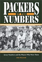 Packers by the Numbers: Jersey Numbers and the Players Who Wore Them by John Maxymuk (2003-08-10)