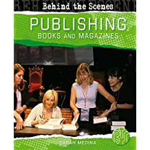 Behind The Scenes: Book and Magazine Publishing by Sarah Medina (2013-11-14)