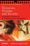 img - for Terrorists, Victims and Society: Psychological Perspectives on Terrorism and its Consequences book / textbook / text book