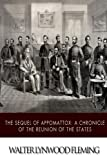 The Sequel of Appomattox: A Chronicle of the