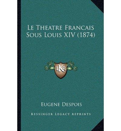 Le Theatre Francais Sous Louis XIV (1874) (Paperback)(French) - Common PDF