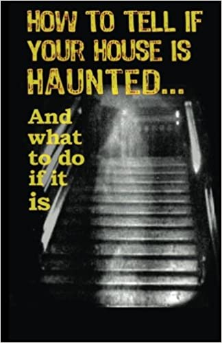 How To Tell If Your House Is Haunted And What To Do If It Is