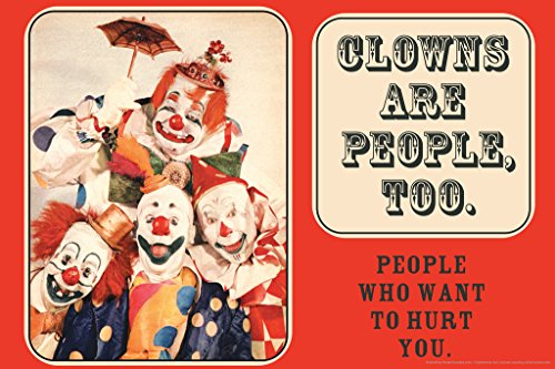 Clowns are People Too People Who Want to Hurt You Humor Poster 18x12 inch -