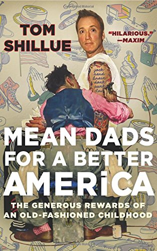 Mean Dads for a Better America The Generous Rewards of an Old-Fashioned Childhood [Shillue, Tom] (Tapa Blanda)