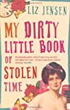 Front cover for the book My Dirty Little Book of Stolen Time by Liz Jensen