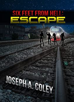 Six Feet From Hell: Escape by [Coley, Joseph]