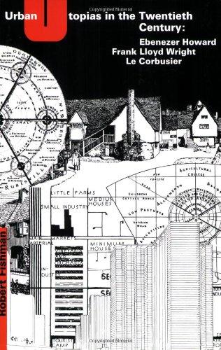 Urban Utopias In The Twentieth Century  Ebenezer Howard Frank Lloyd Wright Le Corbusier  Mit Press
