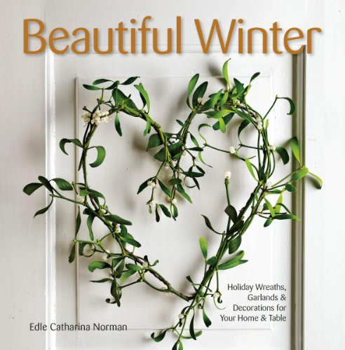Beautiful Winter: Holiday Wreaths, Garlands, & Decorations for Your Home & Table
