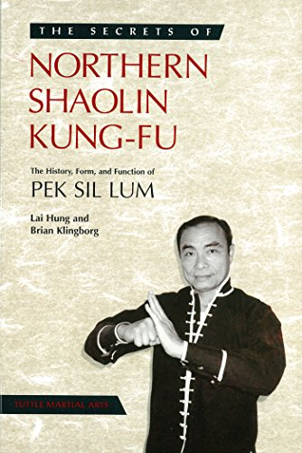 Secrets of Northern Shaolin Kung-fu: The History, Form, and Function of PEK SIL LUM (Secrets Of The Martial Arts)