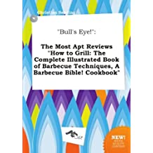 """""""Bull's Eye!"""": The Most Apt Reviews """"How to Grill: The Complete Illustrated Book of Barbecue Techniques, A Barbecue Bible! Cookbook"""""""