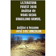 LILTERATURA FUVEST 2018 Análise de VIDAS SECAS GRACILIANO RAMOS.: Análise e Resumo (A Literatura no Vestibular da FUVEST  2018 Livro 5)