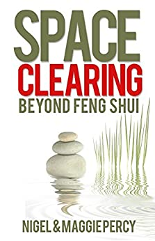 Space Clearing: Beyond Feng Shui by [Percy, Nigel, Percy, Maggie]