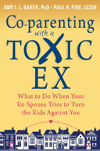 Co-parenting with a Toxic Ex: What to Do When Your Ex-Spouse Tries to Turn  the Kids Against You