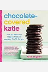 Chocolate-Covered Katie: Over 80 Delicious Recipes That Are Secretly Good for You Hardcover