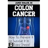 Colon Cancer: How to Prevent it or Survive it in 12 Easy Steps