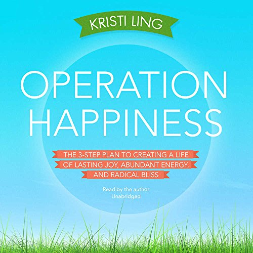 Operation Happiness: The 3-Step Plan to Creating a Life of Lasting Joy, Abundant Energy, and Radical Bliss by Blackstone Audio, Inc.