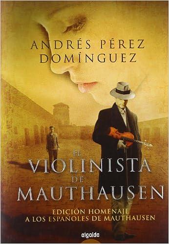 El violinista de Mauthasen: Edición Homenaje Algaida Literaria - Premio Ateneo De Sevilla: Amazon.es: Pérez Domínguez, Andrés: Libros