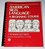 American Sign Language : A Beginning Course, Kettrick, Catherine, 0913072648