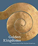 img - for Golden Kingdoms: Luxury Arts in the Ancient Americas book / textbook / text book