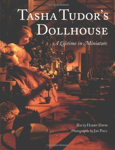Tasha Tudor's Dollhouse : A Lifetime in Miniature (House Dolls Vintage)