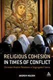Religious Cohesion in Times of Conflict : Christian-Muslim Relations in Segregated Towns, Holden, Andrew and Holden, 1847065368