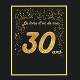 Le livre d'or de mes 30 ans: Thème black & or, livre cadeau anniversaire à personnaliser - 21x21cm 75 pages - homme, femme, mari, frère, soeur, meilleur amie, meilleur ami
