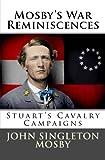 Mosby's War Reminiscences: Stuart's Cavalry Campaigns