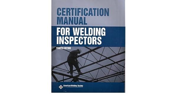 certification manual for welding inspectors fourth edition rh amazon com certification manual for welding inspectors scribd certification manual for welding inspectors egpet
