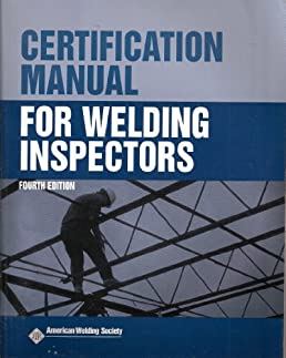 certification manual for welding inspectors fourth edition rh amazon com aws certification manual for welding inspectors certification manual for welding inspectors 4th edition