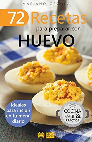 72 RECETAS PARA PREPARAR CON HUEVO: Ideales para incluir en tu menú diario (Colección Cocina Fácil & Práctica nº 35) (Spanish Edition)