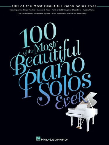 100 of the Most Beautiful Piano Solos Ever by Hal Leonard Corporation