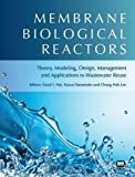 Membrane Biological Reactors: Theory, Modeling, Design, Management and Applications to Wastewater Reuse