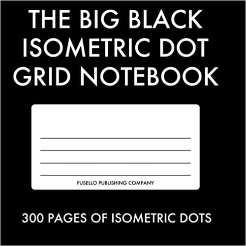 The Big Black Isometric Dot Grid Notebook: 300 Pages of clean Isometric Dot Grids! Printed in light grey for designers! by Joe Dolan (2013-08-23)