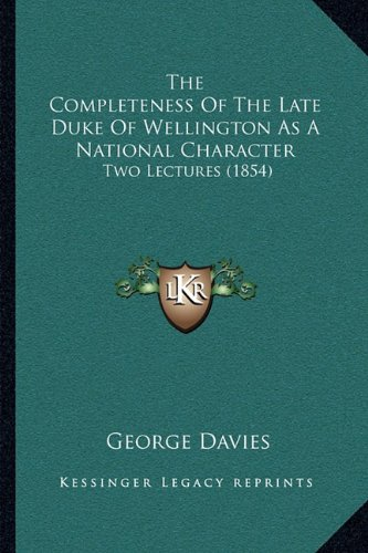 The Completeness Of The Late Duke Of Wellington As A National Character: Two Lectures (1854) pdf epub