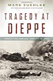Tragedy at Dieppe, Mark Zuehlke, 1553658353