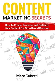 Content Marketing Secrets: How To Create, Promote, And Optimize Your Content For Growth And Revenue by [Guberti, Marc]