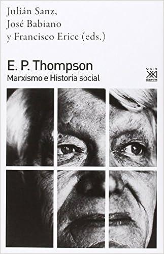 E. P. Thompson: Marxismo E Historia Social por Vv.aa.