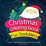 Christmas Coloring Books For Toddlers : First Coloring Book For Little Kids: Preschool Pre-K, Kindgerten, Age 1-3 Coloring Pages, One Image Per Page, ... Books For Toddlers and Kids) (Volume 1)